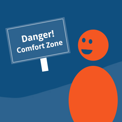 Why your comfort zone is the most dangerous place to be